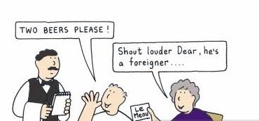 'Shout louder Dear...he's a foreigner...'
